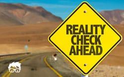 Reality Check Ahead